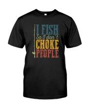 I FISH SO I DON'T CHOKE PEOPLE VINTAGE Classic T-Shirt front