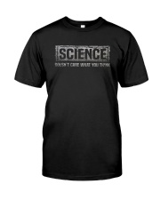 SCIENCE DOESN'T CARE WHAT YOU THINK Classic T-Shirt front