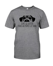 DON'T GO OUTSIDE PEOPLE OUT THERE DOG Classic T-Shirt thumbnail