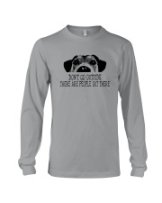 DON'T GO OUTSIDE PEOPLE OUT THERE DOG Long Sleeve Tee tile
