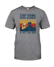 STAY HOME DRINK BOURBON AND PET THE DOG B Classic T-Shirt front