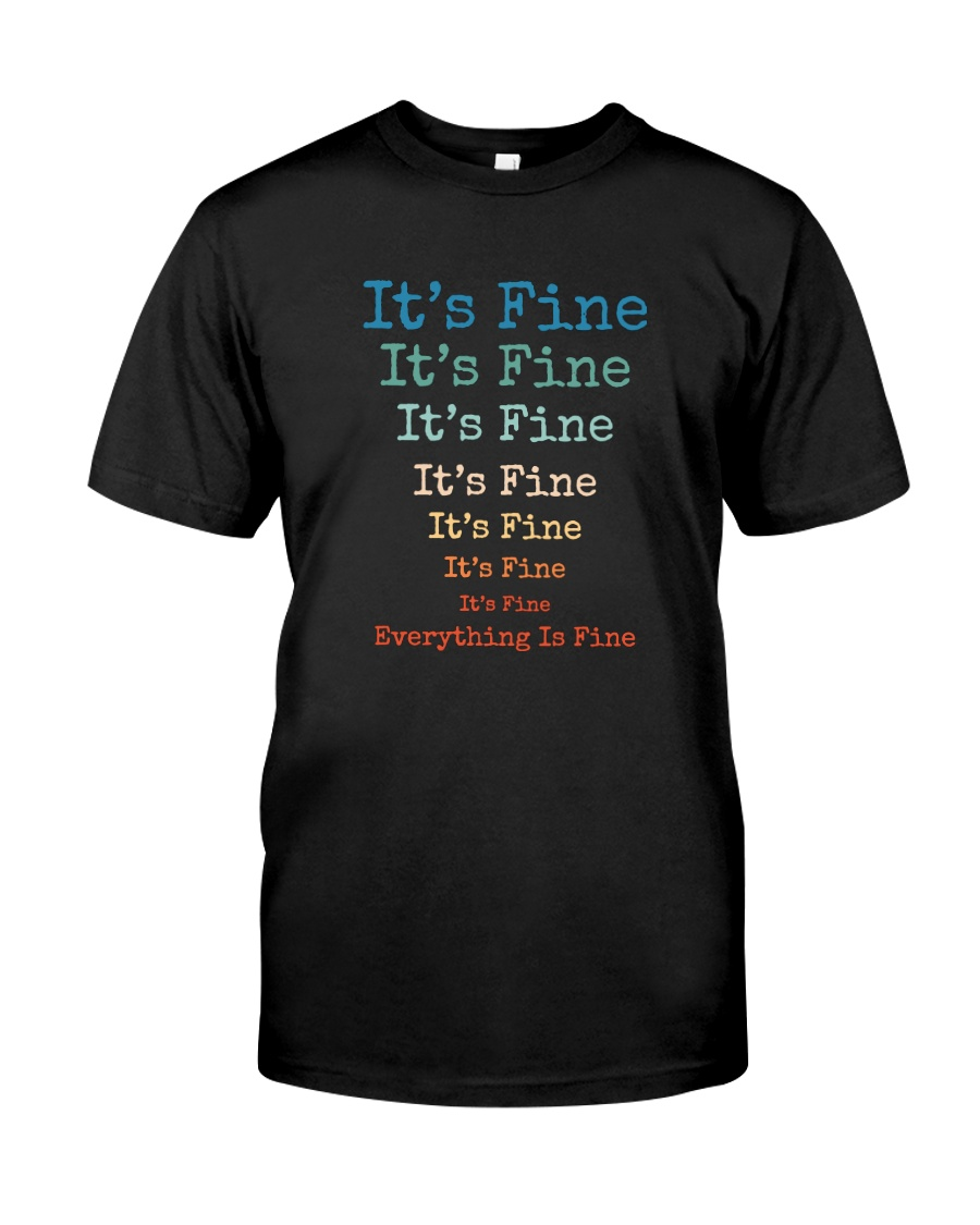 IT'S FINE EVERYTHING IS FINE Classic T-Shirt