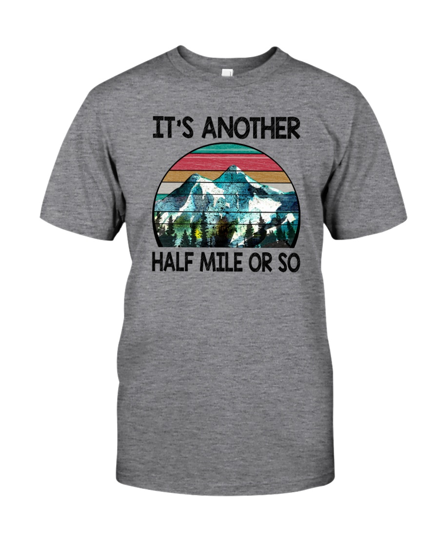 IT'S ANOTHER HALF MILE OR SO Classic T-Shirt