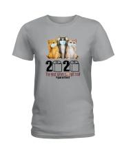 2020 THE YEAR WHEN SHIT GOT REAL THREE CATS Ladies T-Shirt thumbnail