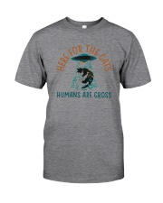 HERE FOR THE CATS HUMANS ARE GROSS Classic T-Shirt front