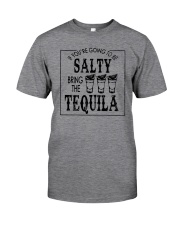 IF YOU'RE TO BE SALTY BRING THE TEQUILA Classic T-Shirt front