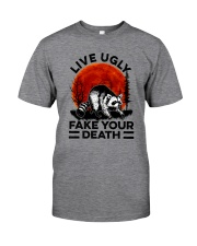 LIVE UGLY FAKE YOUR DEATH a Classic T-Shirt front