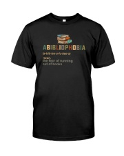 ABIBLIOPHOBIA THE FEAR OF RUNNING OUT OF BOOKS Classic T-Shirt front