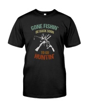 GONE FISHIN BE BACK SOON TO GO HUNTIN Classic T-Shirt front