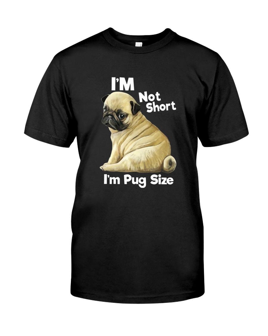 I'M NOT SHORT I'M A PUG SIZE Classic T-Shirt