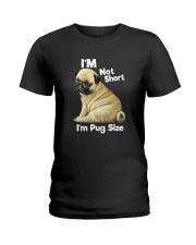 I'M NOT SHORT I'M A PUG SIZE Ladies T-Shirt thumbnail