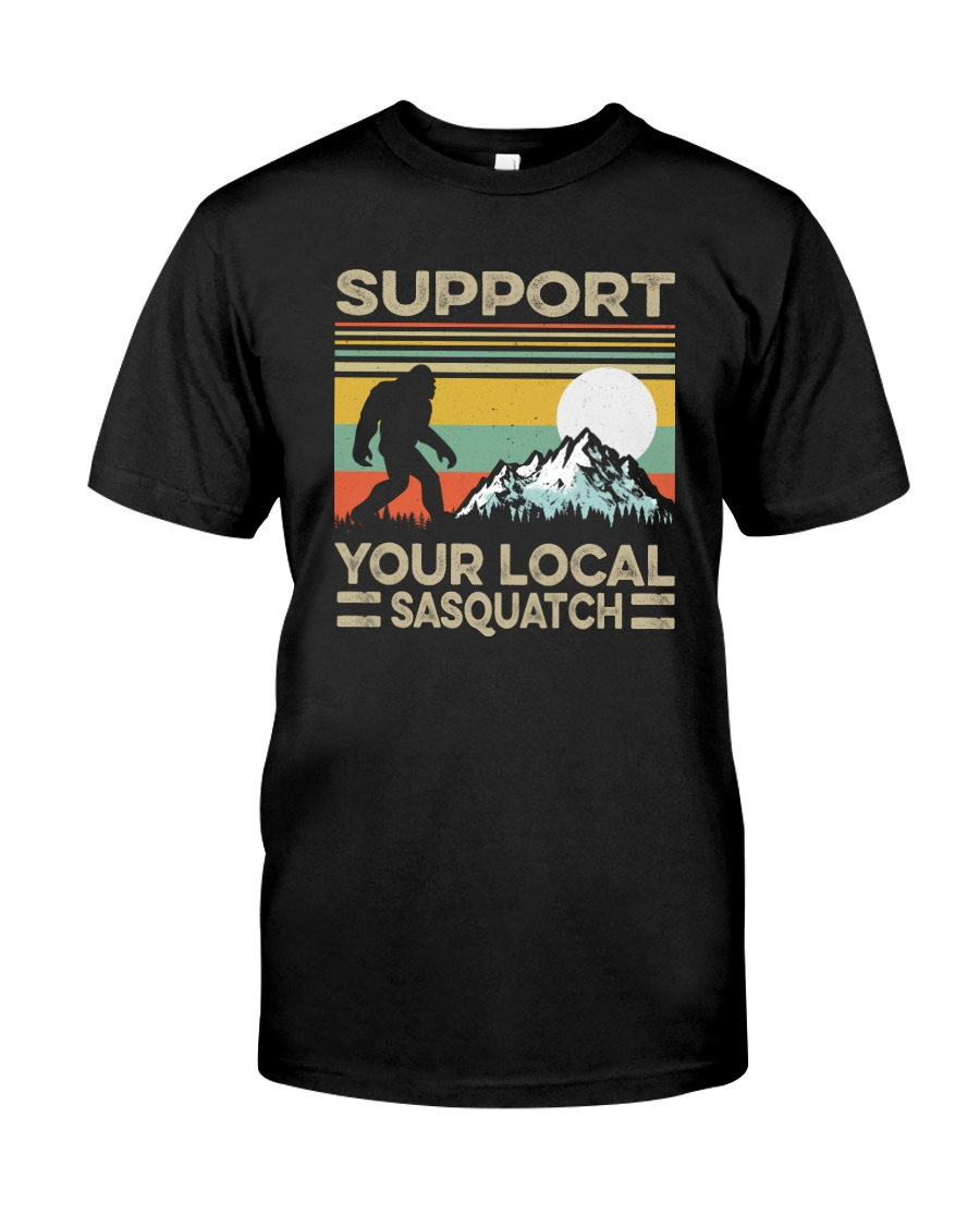 SUPPORT YOUR LOCAL SASQUATCH Classic T-Shirt