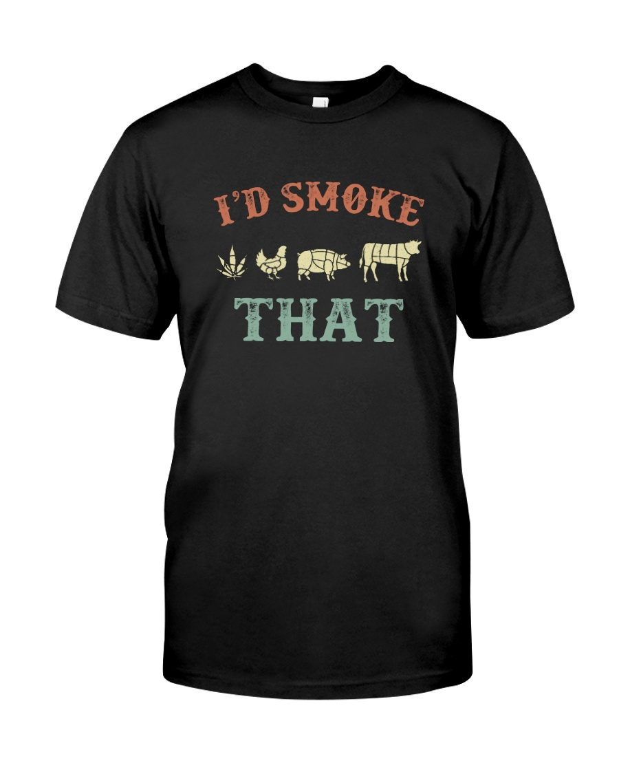 I'D SMOKE THAT Classic T-Shirt