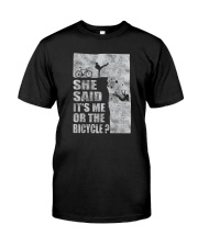 SHE SAID IT'S ME OR THE BICYCLE Classic T-Shirt front
