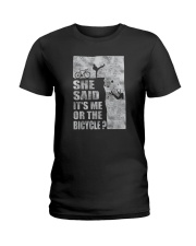 SHE SAID IT'S ME OR THE BICYCLE Ladies T-Shirt thumbnail