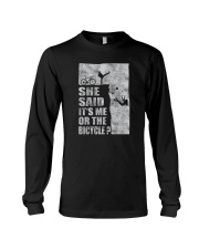 SHE SAID IT'S ME OR THE BICYCLE Long Sleeve Tee thumbnail