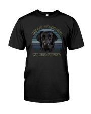 HELLO DARKNESS MY OLD FRIEND LABRADOR Classic T-Shirt front