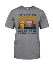 I DRINK AND I GRILL THINGS Classic T-Shirt front