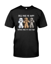 DOGS MAKE ME HAPPY HUMANS MAKE MY HEAD HURT Classic T-Shirt front