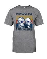 TOO COOL FOR BRITISH RULE 1 Classic T-Shirt front