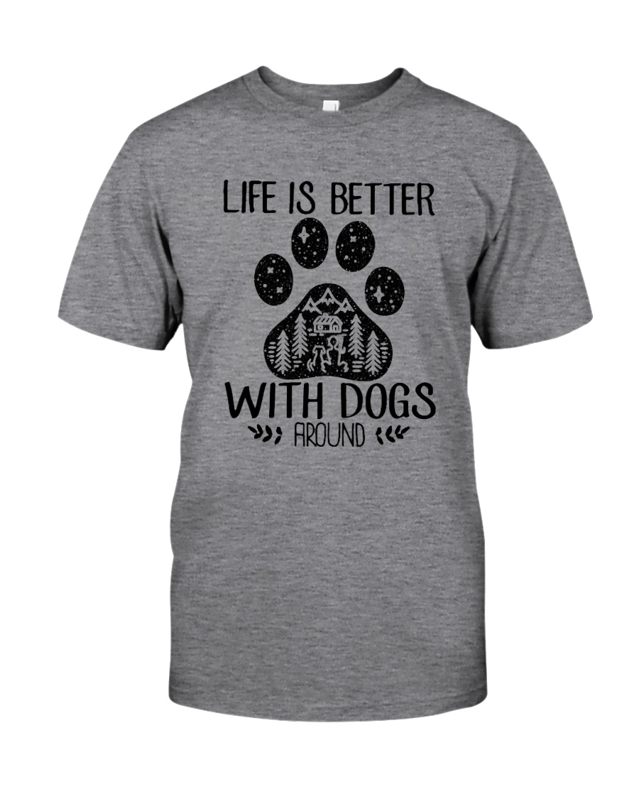 LIFE IS BETTER WITH DOGS AROUND Classic T-Shirt