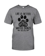 LIFE IS BETTER WITH DOGS AROUND Classic T-Shirt front