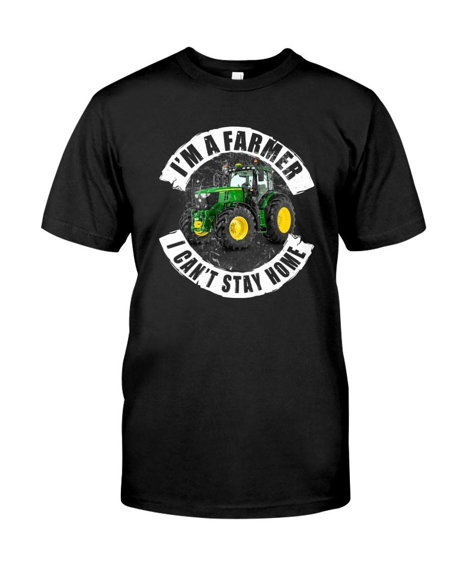 I'M A FARMER I CAN'T SSTAY HOME Classic T-Shirt