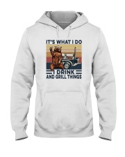 IT'S WHAT I DO I DRINK AND GRILL THINGS Hooded Sweatshirt thumbnail