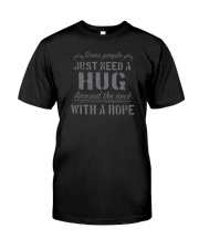 SOME PEOPLE JUST NEED A HUG AROUND THE NECK Classic T-Shirt front