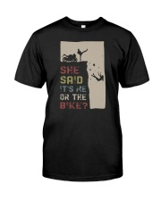 SHE SAID IT'S ME OR THE BIKE Classic T-Shirt front