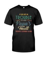 IF WE GET IN TROUBLE IT'S MY PAPA'S FAULT Classic T-Shirt front