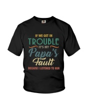 IF WE GET IN TROUBLE IT'S MY PAPA'S FAULT Youth T-Shirt thumbnail