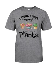 I THINK I HAVE ENOUGH PLANTS Classic T-Shirt front