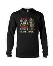 I HUG MY CAT SO I DON'T PUNCH PEOPLE IN THROAT Long Sleeve Tee thumbnail