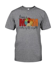 BEING A MOM MAKE MY LIFE COMPLETE Classic T-Shirt front