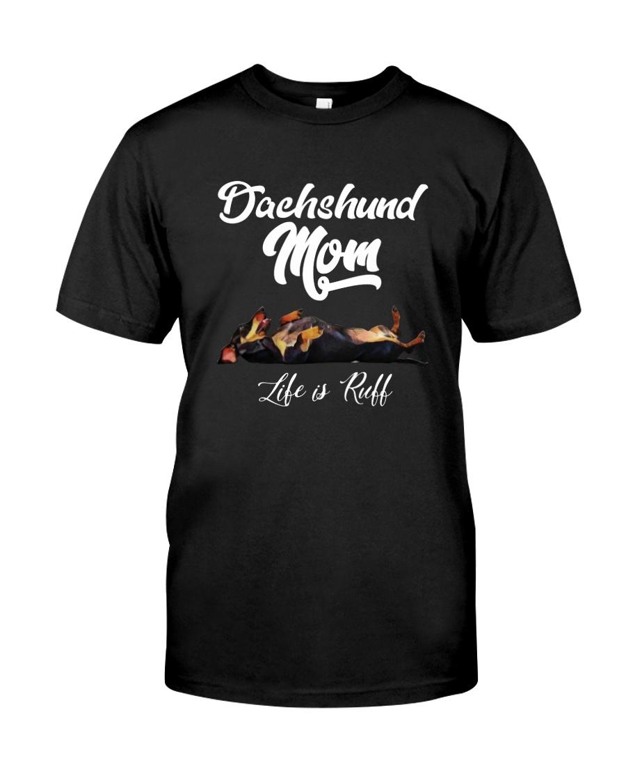 DACHSHUND MOM LIFE IS RUFF Classic T-Shirt