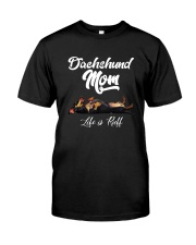 DACHSHUND MOM LIFE IS RUFF Classic T-Shirt front