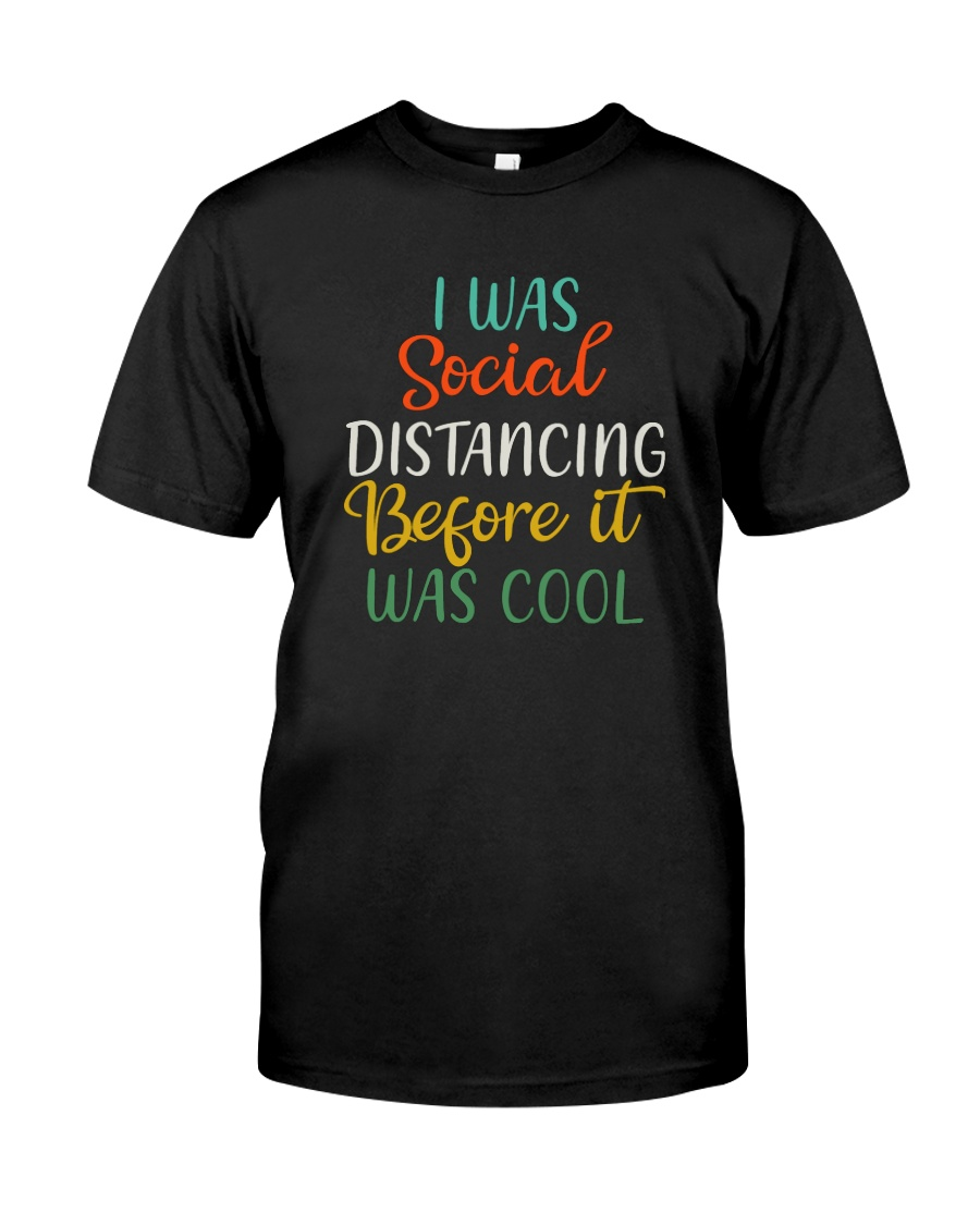 I WAS SOCIAL DISTANCING BEFORE IT WAS COOL Classic T-Shirt