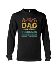 I HAVE TWO TITLES DAD AND BONUS DAD Long Sleeve Tee thumbnail
