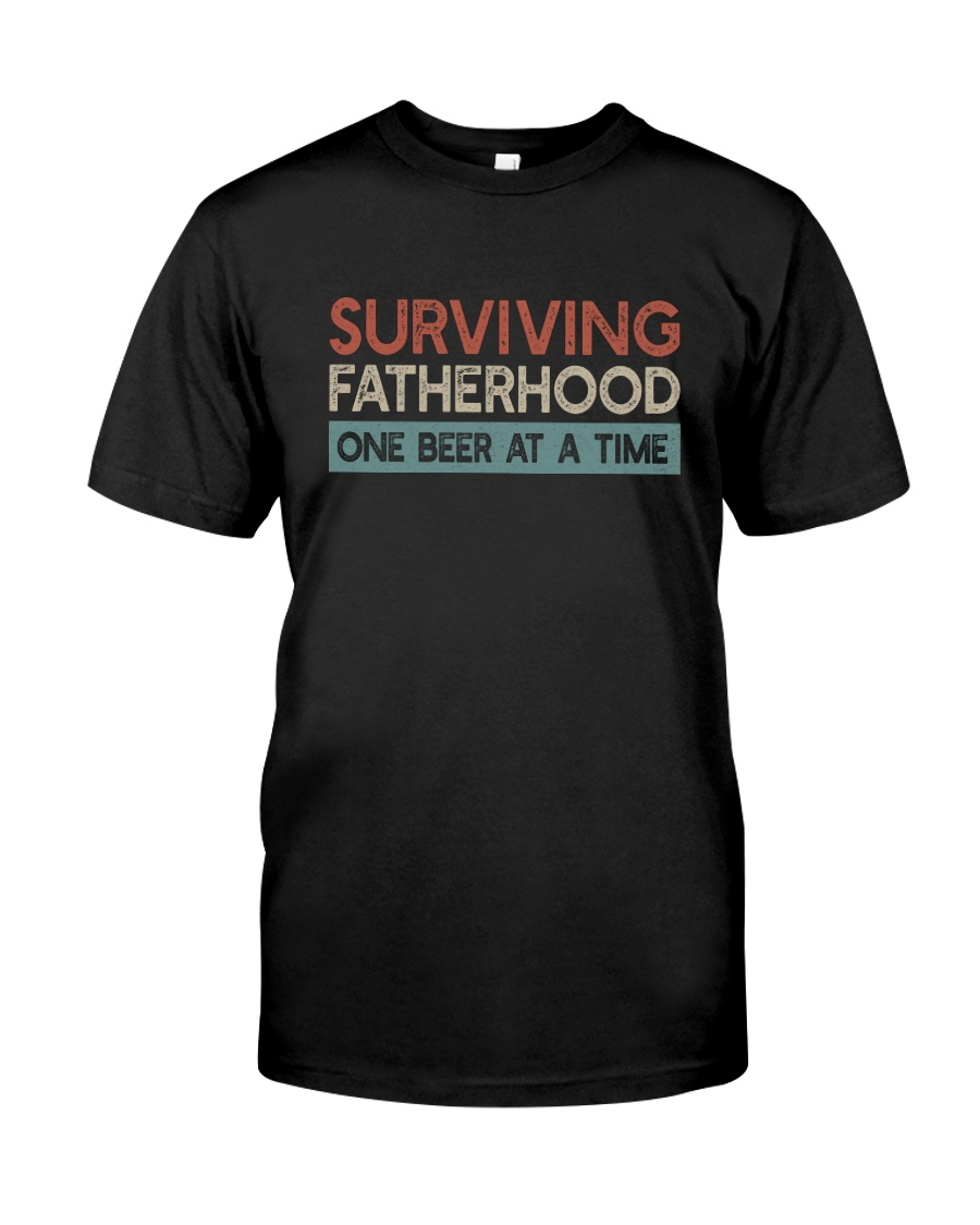SURVIVING FATHERHOOD ONE BEER AT A TIME Classic T-Shirt