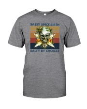 SASSY SINCE BIRTH SALTY BY CHOICE Classic T-Shirt front