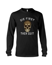DIE FIRST THEN QUIT Long Sleeve Tee thumbnail