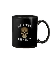 DIE FIRST THEN QUIT Mug tile