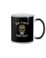 DIE FIRST THEN QUIT Color Changing Mug thumbnail