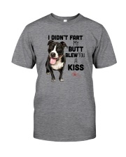 I DIDN'T FART MY BUTT BLEW YOU A KISS PITBULL Classic T-Shirt front
