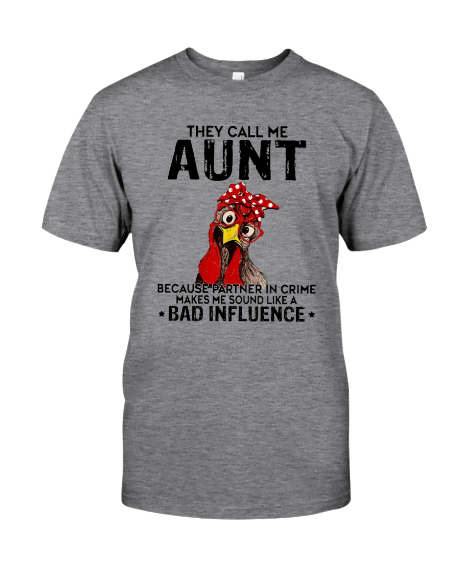 THEY CALL ME AUNT BAD INFLUENCE Classic T-Shirt