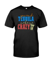 YOU AND TEQUILA MAKE ME CRAZY Classic T-Shirt front