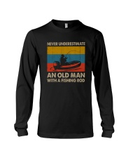 NEVER UNDERESTIMATE AN OLD MAN WITH A FISHING ROD Long Sleeve Tee thumbnail