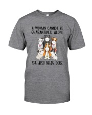 CANNOT BE QUARANTINED ALONE ALSO NEEDS DOGS Classic T-Shirt front