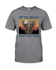 EFF YOU SEE KAY WHY OH YOU ELEPHANT Classic T-Shirt front